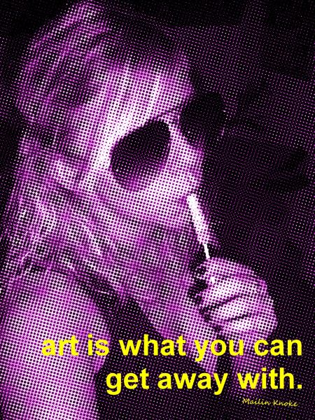Art is what you can get away with.