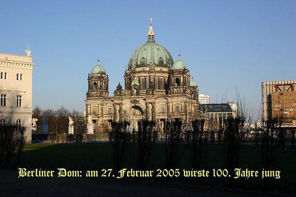 Berliner Dom, am 27. Februar 2005 wirste 100 Jahre jung!!!