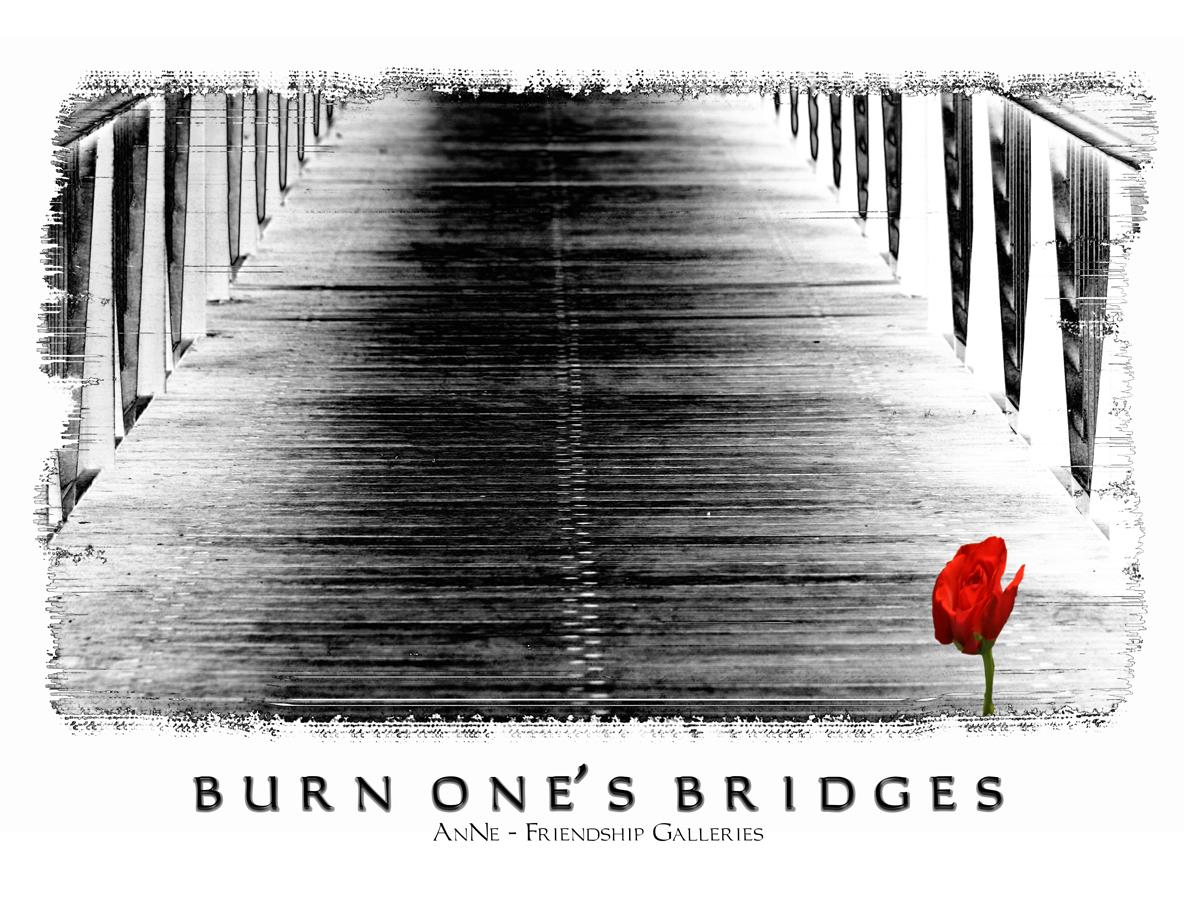 Burn one's Bridges