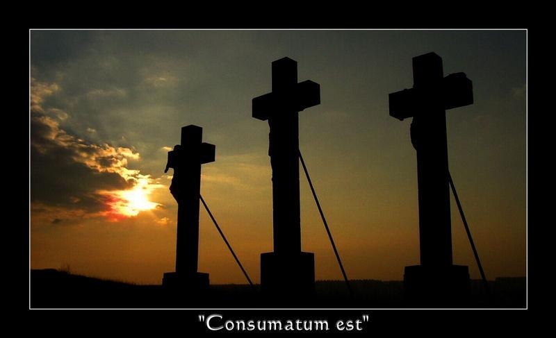 """""""Consumatum est"""""""