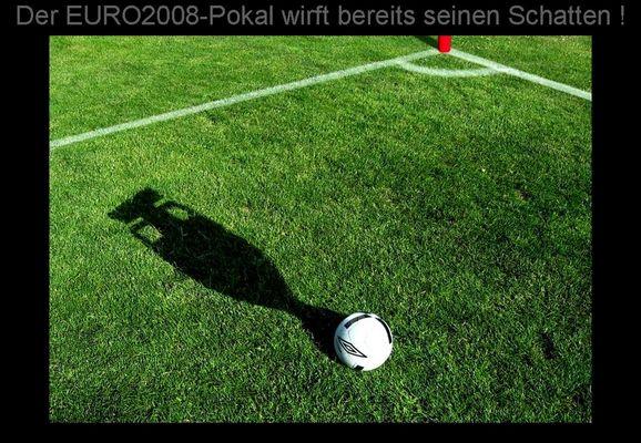 Der EURO2008-Pokal wirft bereits seinen Schatten !