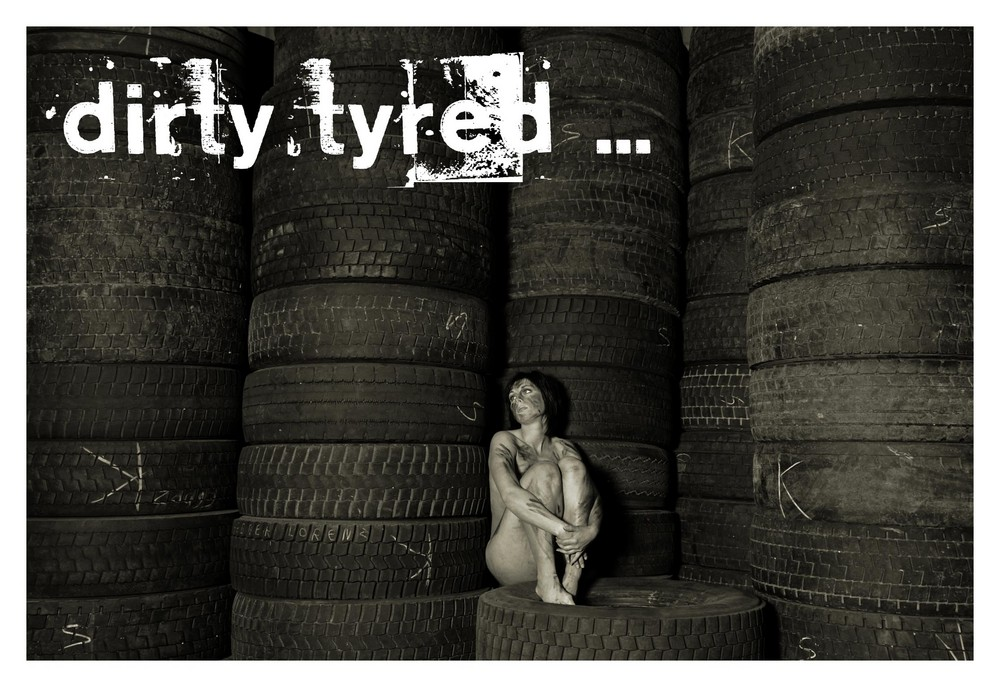 dirty tyred ...