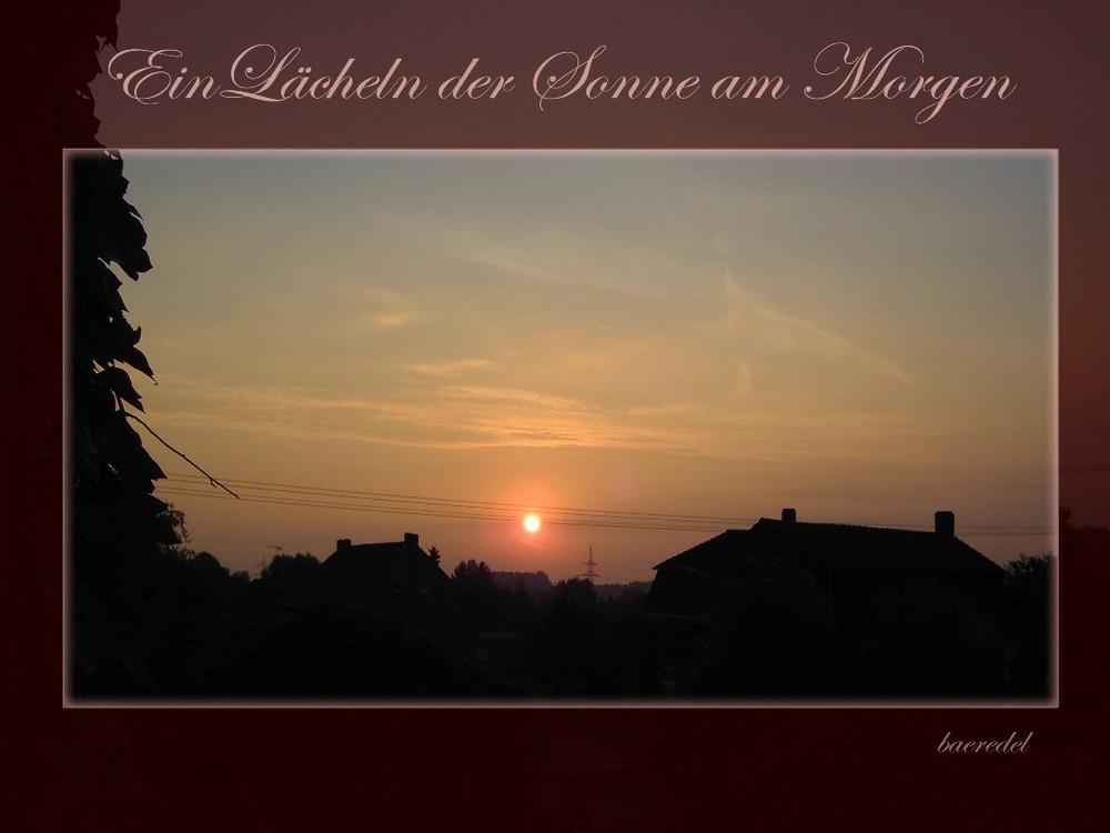 * Ein Lächeln der Sonne am Morgen * schicke ich Euch