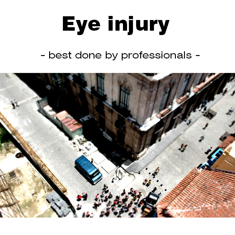 Eye injury - best done by professionals