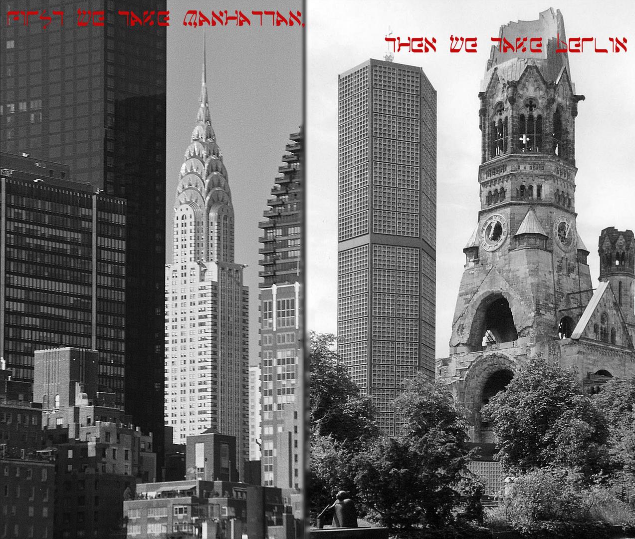 First we take Manhattan, then we take Berlin