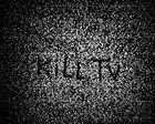 . kill tv