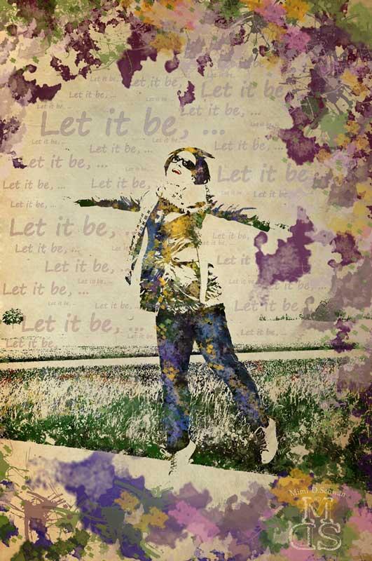 Let it be, ...