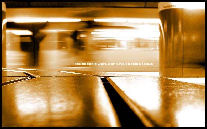 life doesn't wait. don't risk a false focus.