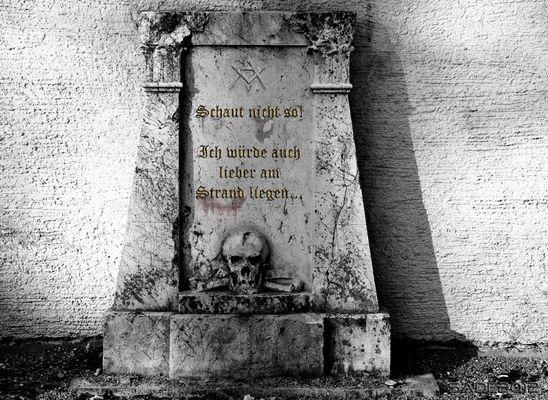 Mein Grabsteinspruch für später ;-))