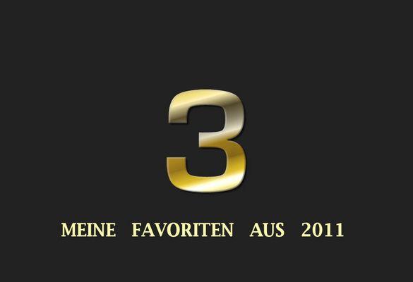MEINE 3 Favoriten aus 2011