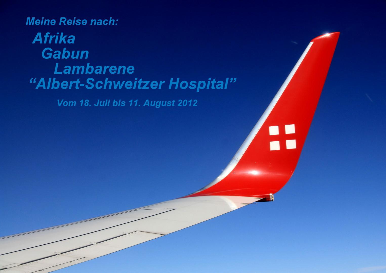 """Meine Reise nach Lambarene """"Albert-Schweizer Hospital"""" vom 18. Juli bis 11. August 2012"""