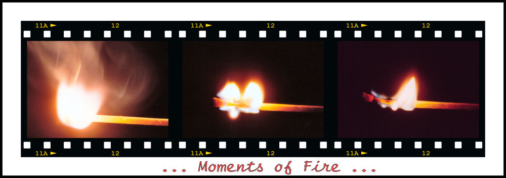 ... Moments of Fire ...