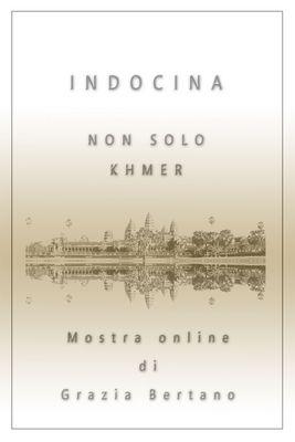 """Mostra online di Grazia Bertano: """"Non solo Khmer"""""""