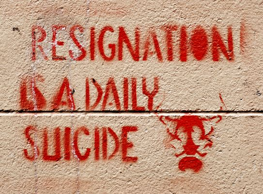 RESIGNATION IS A DAILY SUICIDE