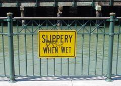 Slippery when wet!