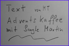TEXT ADVENTS- KAFFEE bei SINGLE MARTIN