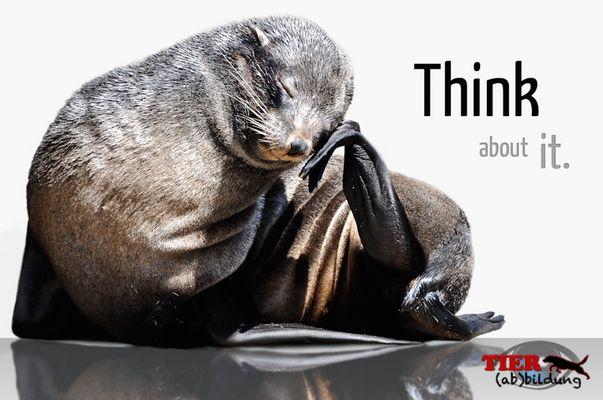 Tierschutz!!! Think About It.