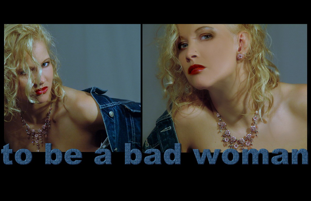 to be a bad woman