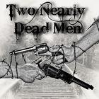 Two Nearly Dead Men
