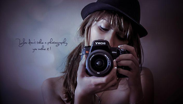 You don't take a photography, you make it!