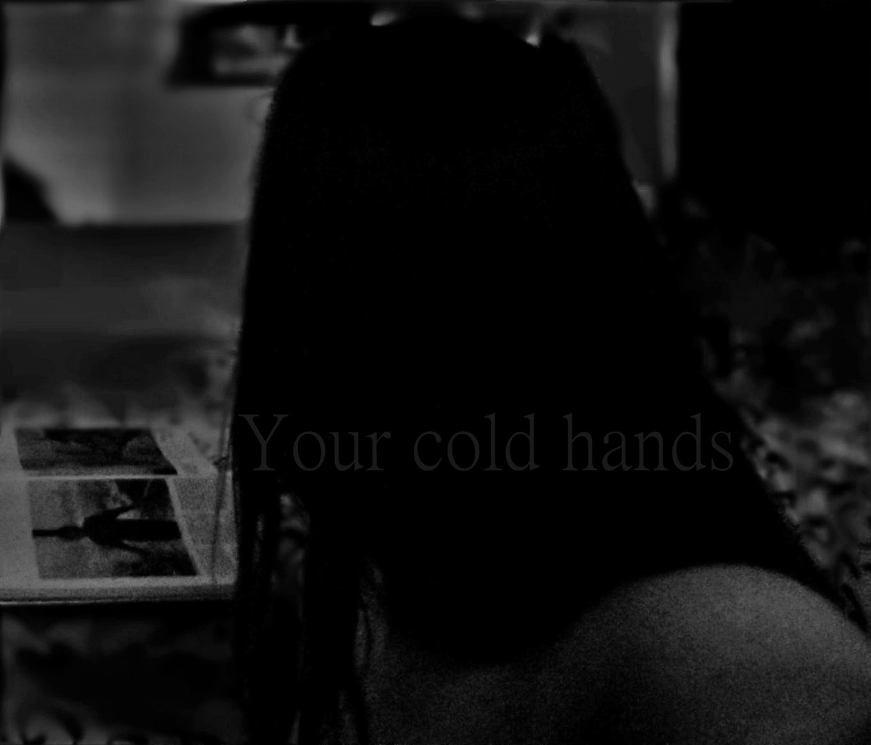 Your cold hands