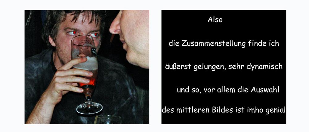 Zitat Ende ( umgekehrt spiegelt sich doch das Bier im Auge )