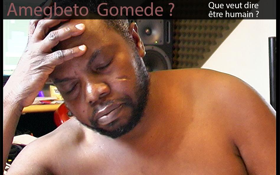 """Amegbeto Gomede ? """"Que veut dire être humain"""""""