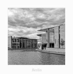 """Berlin """" das Regierungsviertel, aus meiner Sicht...."""""""