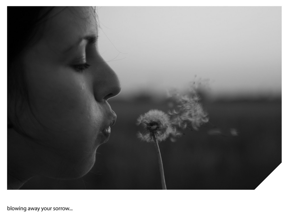 blowing away your sorrow