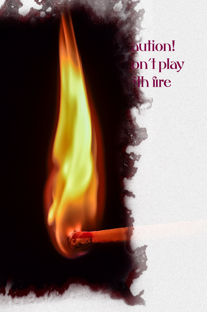 Caution! Don´t play with fire
