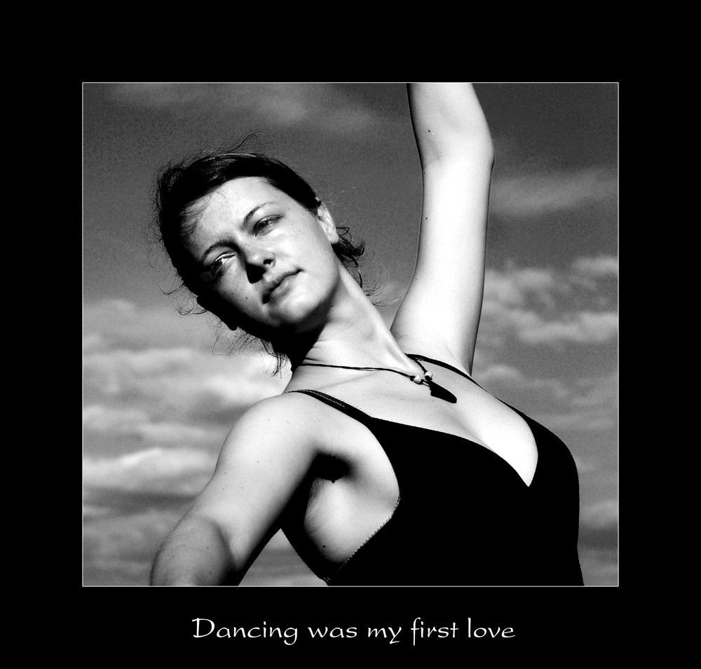 Dancing was my first love.