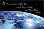 Die Himmel erzählen die Ehre Gottes.... Psalm 19.2