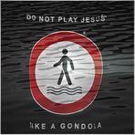 Don´t play Jesus