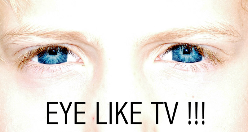Eye like TV !