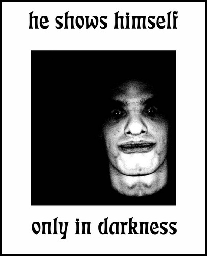 he shows himself only in darkness