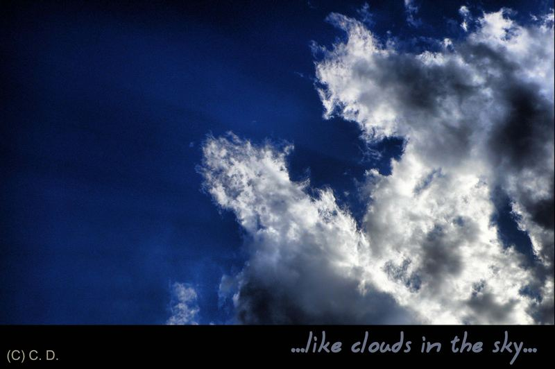 ...like clouds in the sky...