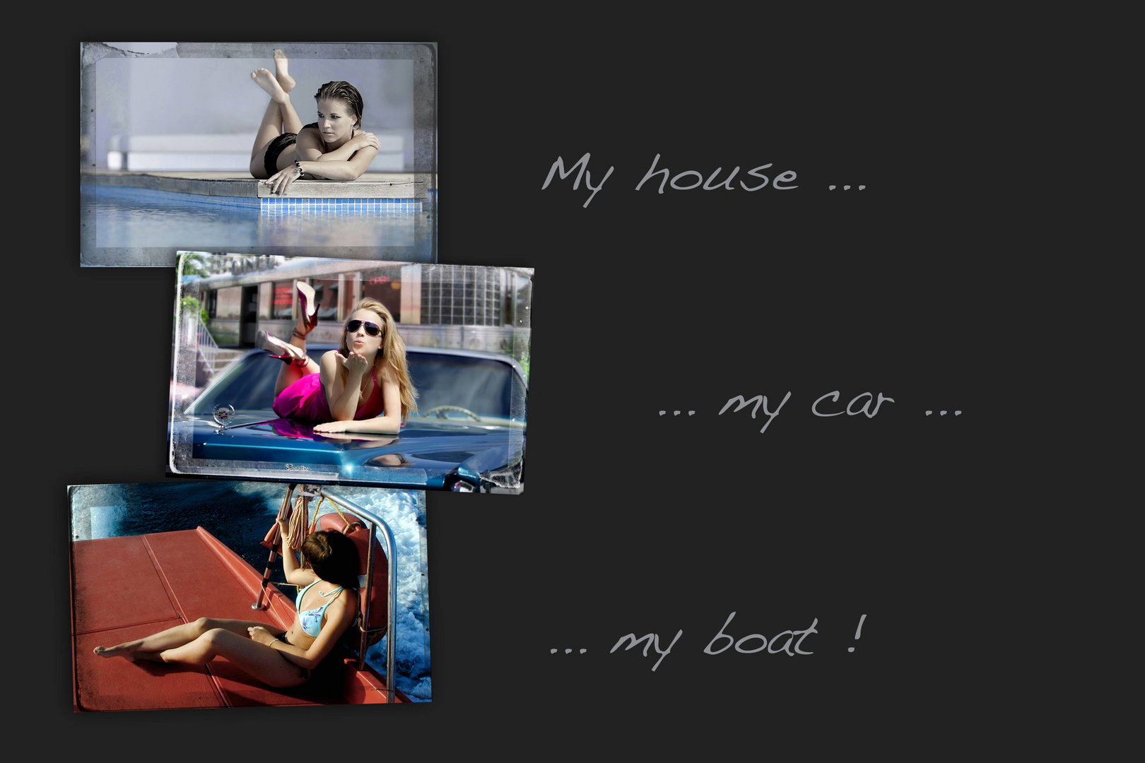 my house, my car, my boat!