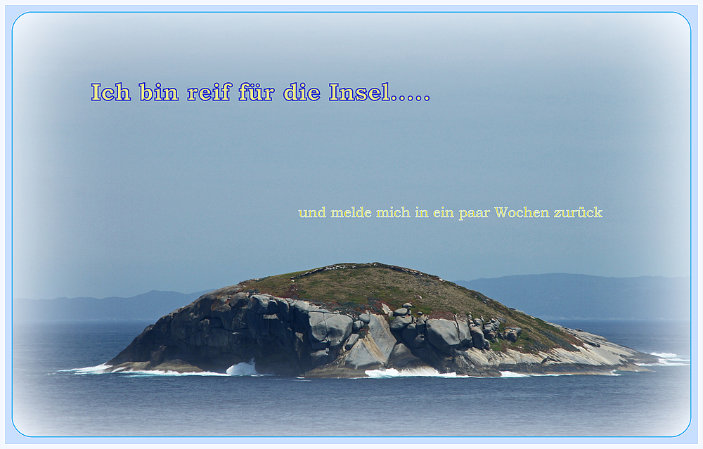 ..reif für die Insel..