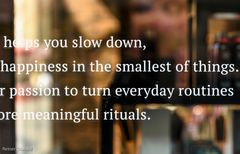 slow down and find vour happiness in the smallest of things