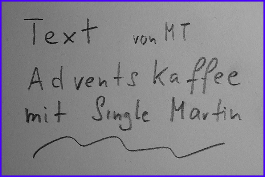 TEXT PP ADVENTS- KAFFEE bei SINGLE MARTIN