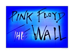 "- The Pink Floyd Exhibition ""The Wall"" -"