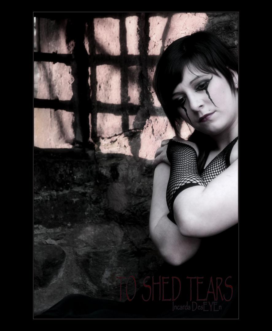 TO SHED TEARS