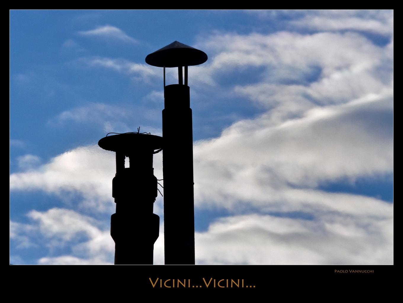 Vicini...Vicini...