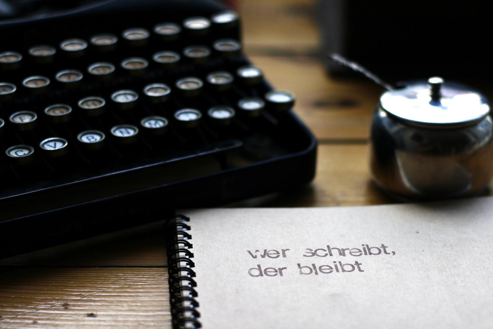 Wer schreibt, der bleibt!